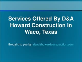 Services Offered By D&A Howard Construction In Waco, Texas