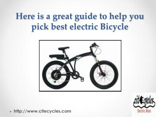 Here is a great guide to help you pick best Electric Bicycle