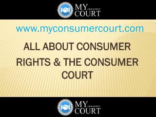 All about Consumer Rights and the Consumer Court