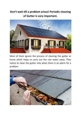 Don't wait till a problem arises! Periodic cleaning of Gutter is very important