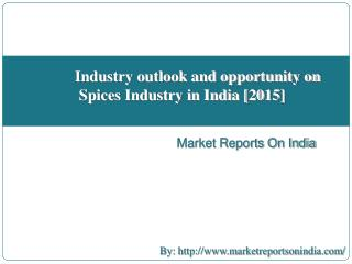 Industry outlook and opportunity in Spices Industry in India [2015]