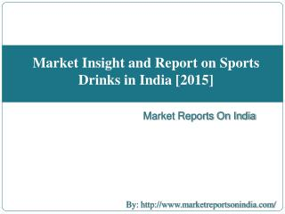 Market Insight and Report on Sports Drinks in India 2015
