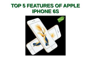 Top 5 features of Apple iPhone 6S