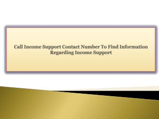 Call Income Support Contact Number To Find Information Regarding Income Support