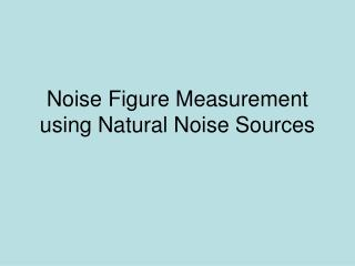 Noise Figure Measurement using Natural Noise Sources