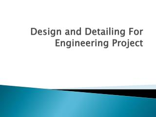 Design and Detailing For Engineering Project