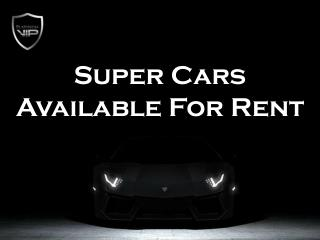 Super Cars Available For Rent