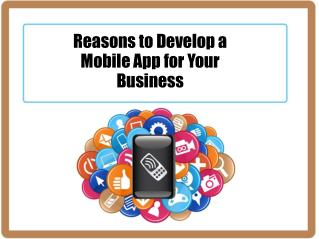 Reasons to Develop a Mobile App for Your Business