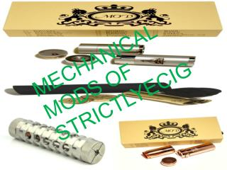 MECHANICAL MODS OF STRICTLYECIG