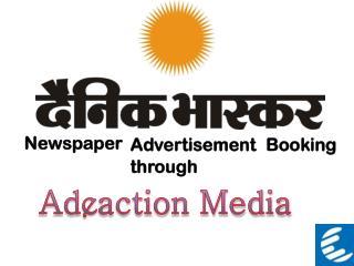 Dainik Bhaskar Newspaper Advertisement booking online through Adeaction Media.