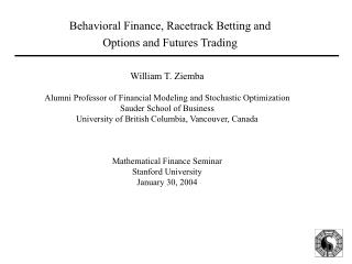 William T. Ziemba Alumni Professor of Financial Modeling and Stochastic Optimization Sauder School of Business
