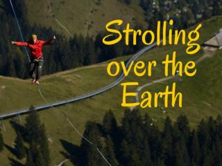 Strolling over the Earth.