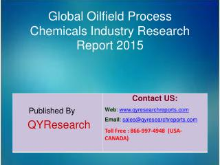 Global Oilfield Process Chemicals Market 2015 Industry Analysis, Study, Research, Overview and Development