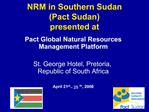 NRM in Southern Sudan  Pact Sudan presented at