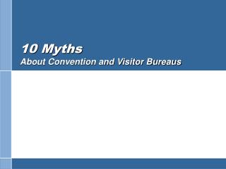10 Myths About Convention and Visitor Bureaus