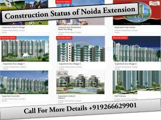 construction status of noida extension@9266629901