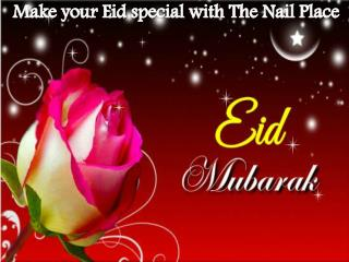 Make your Eid special with The Nail Place
