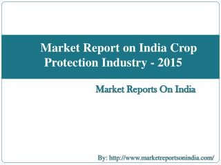 Market Report on India Crop Protection Industry - 2015