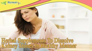Herbal Supplements To Dissolve Kidney Stones In Healthy Manner