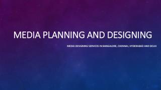 Media Designing services in Bangalore, Chennai, Hyderabad and Delhi