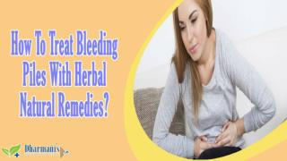 How To Treat Bleeding Piles With Herbal Natural Remedies?