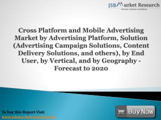 JSBMarketResearch: Cross Platform and Mobile Advertising Market- Forecast to 2020