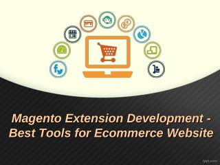 Magento Extension Development - Best Tools for Ecommerce Website