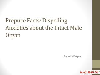 Prepuce Facts: Dispelling Anxieties about the Intact Male Organ