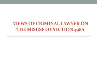 Views of Criminal Lawyer on the misuse of Section 498A