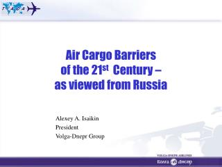 Air Cargo Barriers of the 21 st Century – as viewed from Russia