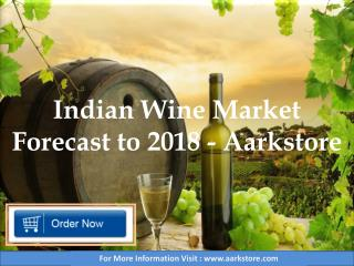 Indian Wine Market Forecast to 2018 - Aarkstore.com