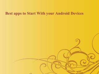 Best apps to Start With your Android Devices