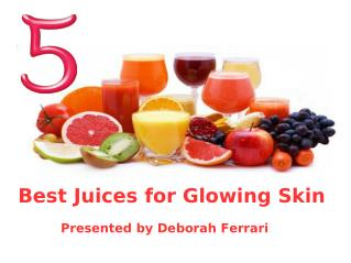 Deborah Ferrari - Best Juices For Glowing Skin