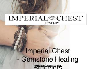 Imperial Chest - Gemstone Healing Bracelets