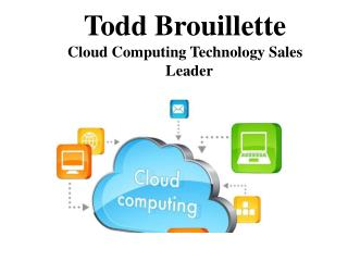 Todd Brouillette Cloud Computing Technology Sales Leader