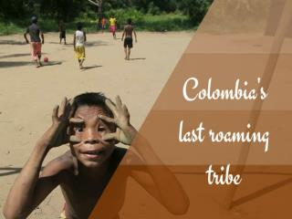 Colombia's last roaming tribe
