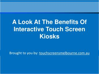 A Look At The Benefits Of Interactive Touch Screen Kiosks