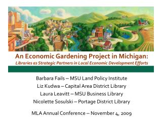An Economic Gardening Project in Michigan: Libraries as Strategic Partners in Local Economic Development Efforts Barbara