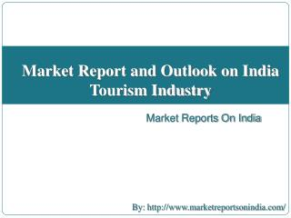 Market Report and Outlook on India Tourism Industry