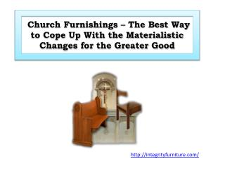 Church Furnishings – The Best Way to Cope Up With the Materialistic Changes for the Greater Good