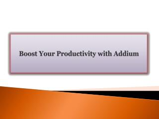 Boost Your Productivity with Addium