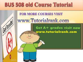 BUS 508(old) UOP Course Tutorial/TutorialRank