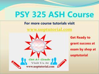 PSY 325 ASH Tutorial Course - Uoptutorial