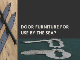 Door Furniture for use by the Sea