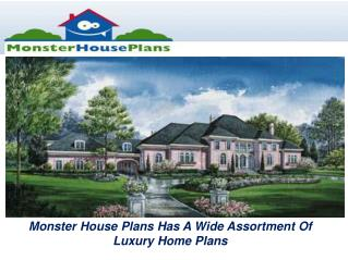 Monster house plans has a wide assortment of luxury home plans