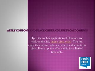 Apply Coupons and Place order Online from Dominos