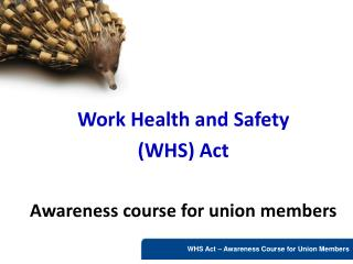 Work Health and Safety  WHS Act  Awareness course for union members