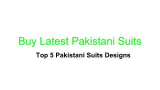 Top 5 Pakistani Suits Designs
