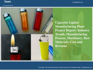Cigarette Lighter Manufacturing Plant Project Report
