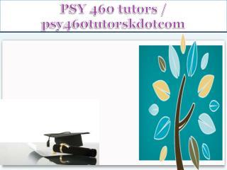 PSY 460 tutors / psy460tutorskdotcom